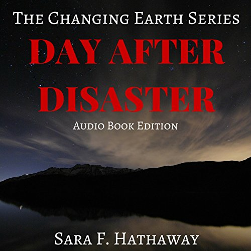 Day After Disaster     The Changing Earth Series              By:                                                                                                                                 Sara F. Hathaway                               Narrated by:                                                                                                                                 Sara F. Hathaway                      Length: 10 hrs and 18 mins     19 ratings     Overall 3.4