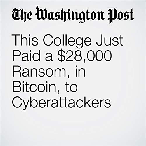 This College Just Paid a $28,000 Ransom, in Bitcoin, to Cyberattackers copertina