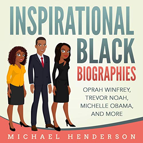 Couverture de Inspirational Black Biographies: Oprah Winfrey, Trevor Noah, Michelle Obama, and More