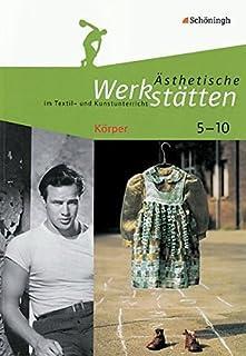 Ästhetische Werkstätten im Textil- und Kunstunterricht: Körper 5-10