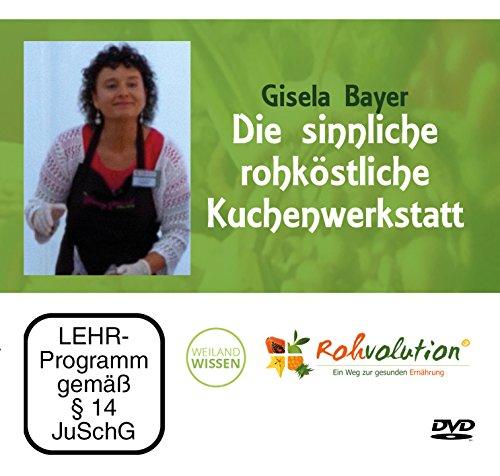 Die sinnliche rohköstliche Kuchenwerkstatt, Rohkost Rezepte mit Gisela Bayer, DVD