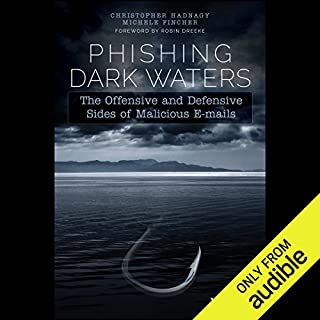 Phishing Dark Waters     The Offensive and Defensive Sides of Malicious E-mails              By:                                                                                                                                 Christopher Hadnagy,                                                                                        Michele Fincher                               Narrated by:                                                                                                                                 Christopher Hadnagy,                                                                                        Michele Fincher                      Length: 5 hrs and 24 mins     4 ratings     Overall 4.8
