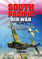 South Pacific Air War: The Struggle for Moresby March-April 1942
