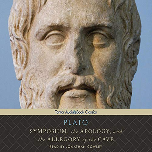 Symposium, the Apology, and the Allegory of the Cave Audiobook By Plato, Benjamin Jowett (translator) cover art
