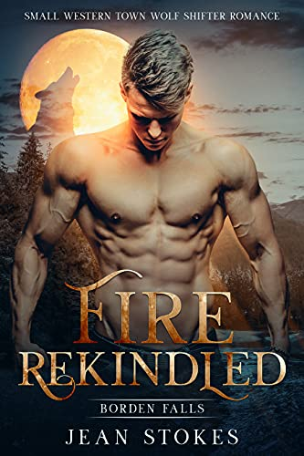 Fire Rekindled (Borden Falls 1): Small Western Town Paranormal Wolf Shifter Romance by [Jean Stokes]