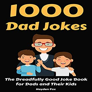 1000 Dad Jokes: The Dreadfully Good Joke Book for Dads and Their Kids                   Written by:                                                                                                                                 Hayden Fox                               Narrated by:                                                                                                                                 Travis Moody                      Length: 2 hrs and 1 min     Not rated yet     Overall 0.0