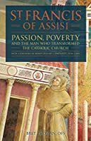St. Francis of Assisi: Passion, Poverty And The Man Who Transformed the Church