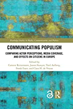 Communicating Populism: Comparing Actor Perceptions, Media Coverage, and Effects on Citizens in Europe (Routledge Studies in Media, Communication, and Politics)
