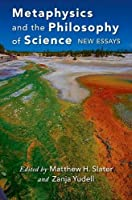 Metaphysics and the Philosophy of Science: New Essays