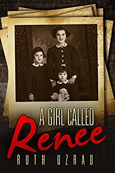 A Girl Called Renee: The Incredible True Story of a WW2 Jewish Holocaust Survivor by [Ruth Uzrad]
