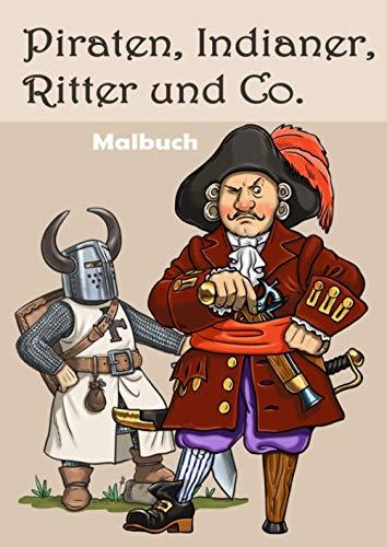 Piraten, Indianer, Ritter und Co.: Ein Malbuch für Kinder und Erwachsene im DIN A4 Format. 22 ganzseitige einzigartige Zeichnungen: antike und ... Piraten, Indianer, Ritter und Samurais.
