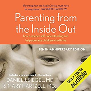Parenting from the Inside Out                   Written by:                                                                                                                                 Daniel J. Siegel,                                                                                        Mary Hartzell                               Narrated by:                                                                                                                                 Daniel J Siegel                      Length: 6 hrs and 44 mins     Not rated yet     Overall 0.0