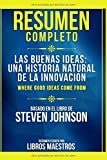 Resumen Completo: Las Buenas Ideas: Una Historia Natural De La Innovación (Where Good Ideas Come Fro...