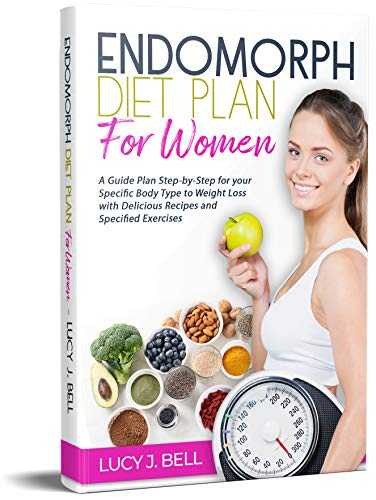 Endomorph Diet Plan for Women: A Guide Plan Step-by-Step for your Specific Body Type to Weight Loss with Delicious Recipes and Specific Excercises
