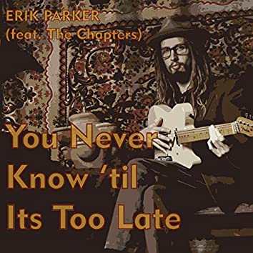 You Never Know 'Til Its Too Late (feat. The Chapters)