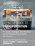 The Definitive Guide to Transportation: Principles, Strategies, and Decisions for the Effective Flow of Goods and Services