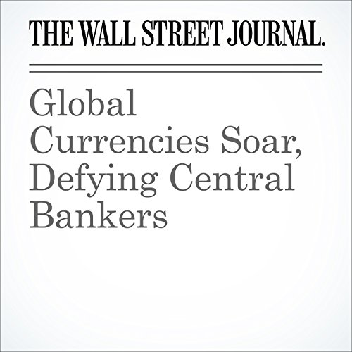Global Currencies Soar, Defying Central Bankers cover art