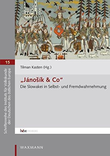 'Jánošík & Co': Die Slowakei in Selbst- und Fremdwahrnehmung (Schriftenreihe des Instituts für Volkskunde der Deutschen des östlichen Europa)