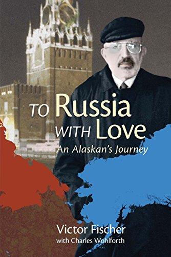 Fischer, V: To Russia with Love - An Alaskan′s Journey: An Alaskans Journey