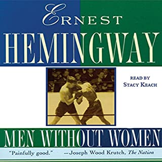 Men Without Women                   By:                                                                                                                                 Ernest Hemingway                               Narrated by:                                                                                                                                 Stacy Keach                      Length: 4 hrs and 4 mins     6 ratings     Overall 3.8