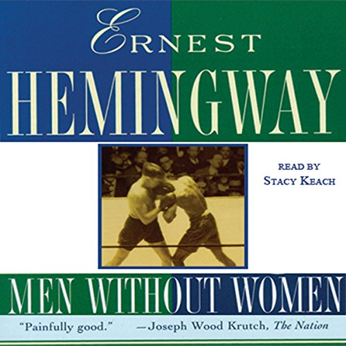 Men Without Women                   By:                                                                                                                                 Ernest Hemingway                               Narrated by:                                                                                                                                 Stacy Keach                      Length: 4 hrs and 4 mins     18 ratings     Overall 4.4