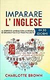 IMPARARE L' INGLESE: Il corso di lingua con le regole di grammatica e le frasi più usate. IN 30 GIORNI