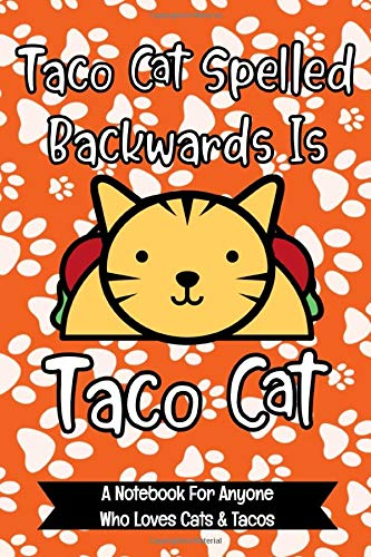 Taco Cat Spelled Backwards Is Taco Cat : A Notebook For...