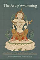 The Art of Awakening: A User's Guide to Tibetan Buddhist Art and Practice