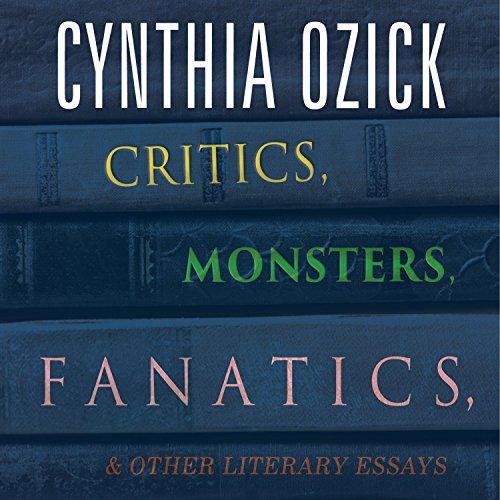 Critics, Monsters, Fanatics, and Other Literary Essays audiobook cover art