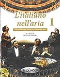 LITALIANO NELLARIA 1 CD: Libro + CD audio (2) + dispensa di pronuncia 1: Vol. 1