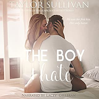The Boy I Hate                   By:                                                                                                                                 Taylor Sullivan                               Narrated by:                                                                                                                                 Lacey Gilleran                      Length: 7 hrs and 3 mins     6 ratings     Overall 4.8