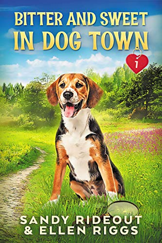 Bitter and Sweet in Dog Town: (Dog Town Cozy Romance Mysteries #1) by [Sandy Rideout, Ellen Riggs ]