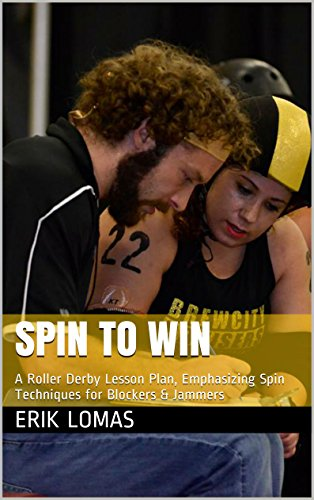 Spin to Win: A Roller Derby Lesson Plan, Emphasizing Spin Techniques for Blockers & Jammers (Encyclopedia Skate-annica Book 1) (English Edition)