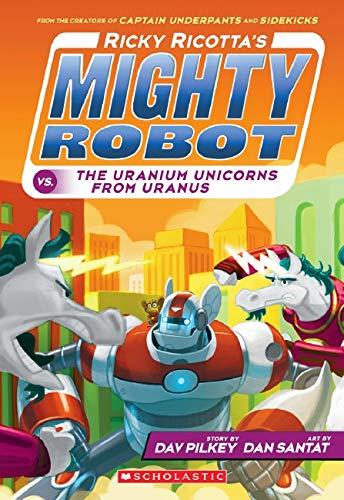 Compare Textbook Prices for Ricky Ricotta's Mighty Robot vs. The Uranium Unicorns From Uranus  ISBN 9780545630153 by Pilkey, Dav,Santat, Dan