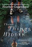 Image of These Things Hidden: A Novel of Suspense