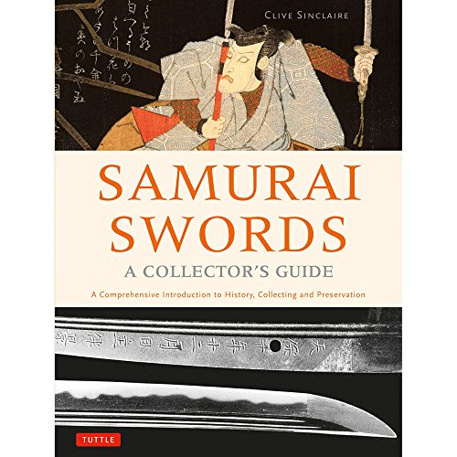 Samurai Swords - A Collector's Guide: A Comprehensive Introduction to History, Collecting and Preservation - of the Japanese Sword
