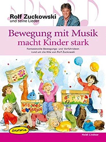 Bewegung mit Musik macht Kinder stark: Fantasievolle Bewegungs- und Vorführideen rund um die Hits von Rolf Zuckowski. Kinder und ihre ... und ... Familien (Rolf Zuchowski und seine Lieder)
