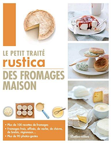 Le petit traité Rustica des fromages maison (Les petits traités) (French Edition)