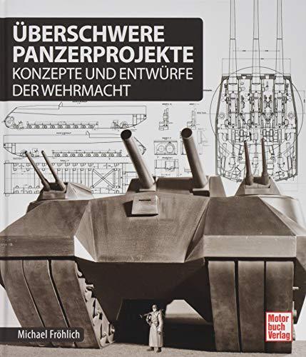 Überschwere Panzerprojekte: Konzepte und Entwürfe der Wehrmacht