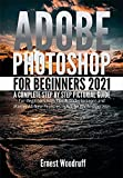 Adobe Photoshop for Beginners 2021: A Complete Step by Step Pictorial Guide for Beginners with Tips & Tricks to Learn and Master All New Features in Adobe ... 2021 User Guide Book 3) (English Edition)