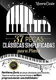 37 peças clássicas simplificadas para piano: Partituras fáceis de peças atemporais para iniciantes. Toque as músicas que fizeram história!