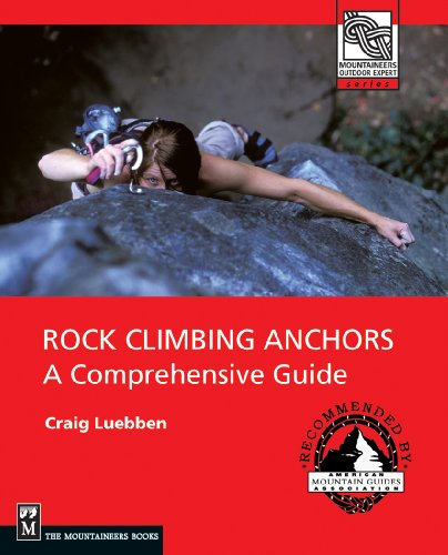 Rock Climbing Anchors: A Comprehensive Guide (The Mountaineers Outdoor Experts Series)