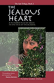 The Jealous Heart: A Hundred Hues of Green in the Time of the Buddha (The Sati Trilogy Book 2) by [Susan Carol Stone]