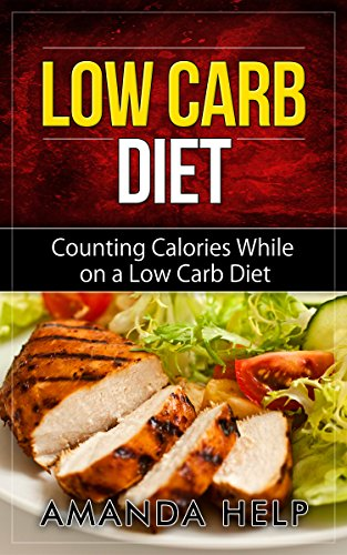Low Carb Diet: Counting Calories While on a Low Carb Diet...