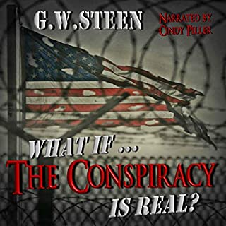 What If...the Conspiracy Is Real?                   By:                                                                                                                                 G. W. Steen                               Narrated by:                                                                                                                                 Cindy Piller                      Length: 6 hrs and 12 mins     12 ratings     Overall 3.7