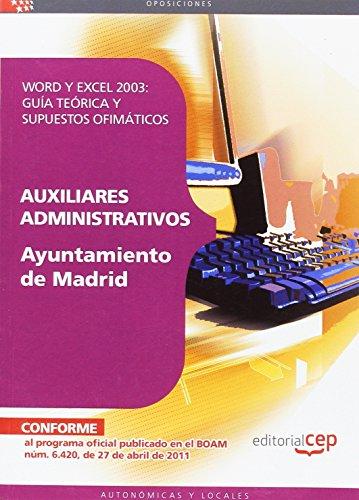 Auxiliares Administrativos Ayuntamiento de Madrid. Word y Excel 2003: Guía teórica y supuestos ofimáticos (Colección 478)