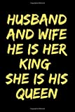 Husband And Wife He Is Her King She Is His Queen: Blank Lined Journal Notebook For women And Men, Motivational Journal Life Quotes, Inspirational ... Anniversary...120 Pages (6'x9') Glossy