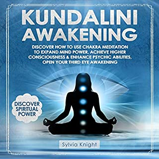 Kundalini Awakening     Discover How to Use Chakra Meditation to Expand Mind Power, Achieve Higher Consciousness & Enhance Psychic Abilities, Open Your Third Eye Awakening              By:                                                                                                                                 Sylvia Knight                               Narrated by:                                                                                                                                 Bode Brooks                      Length: 3 hrs and 30 mins     Not rated yet     Overall 0.0