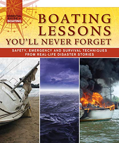 Compare Textbook Prices for Boating Lessons You'll Never Forget: Safety, Emergency and Survival Techniques from Real-Life Disaster Stories Fox Chapel Publishing Avoiding Rocks, Bad Weather, & More Essential Guide to Boating First Edition ISBN 9781565235908 by Skills Institute Press