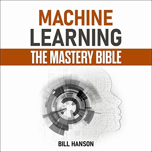 Machine Learning: The Mastery Bible audiobook cover art